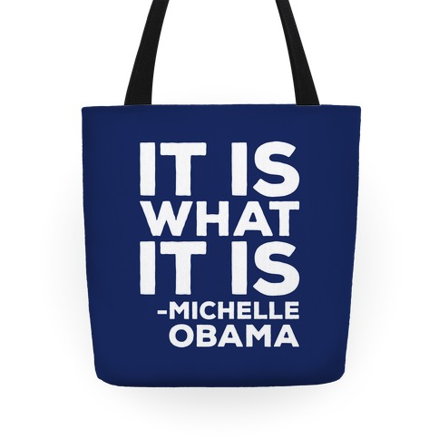 It Is What It Is Michelle Obama White Print Tote
