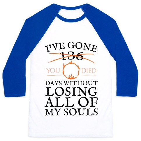 I've Gone 0 days without losing all of my souls Baseball Tee