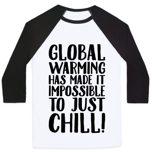 Global Warming Had Made It Impossible To Just Chill Baseball Tee