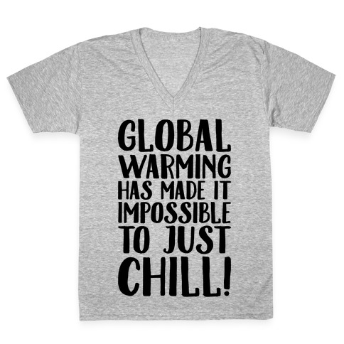Global Warming Had Made It Impossible To Just Chill V-Neck Tee Shirt