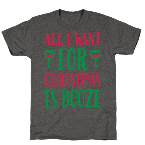 All I Want For Christmas Is Booze T-Shirt