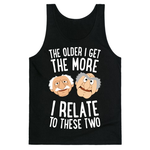 The Older I Get, The More I Relate To These Two Tank Top