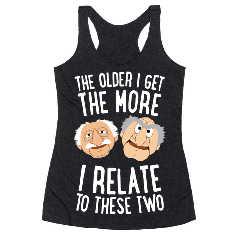 The Older I Get, The More I Relate To These Two Racerback Tank Top