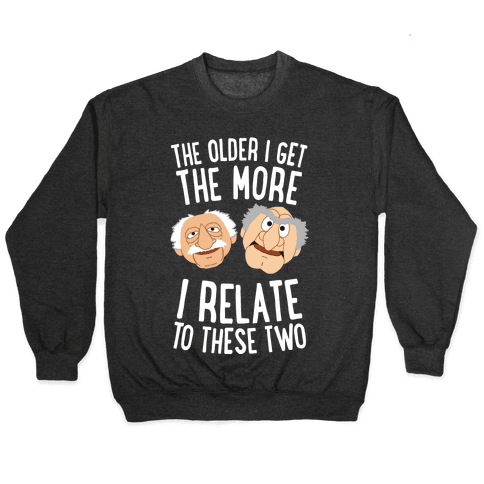 The Older I Get, The More I Relate To These Two Pullover