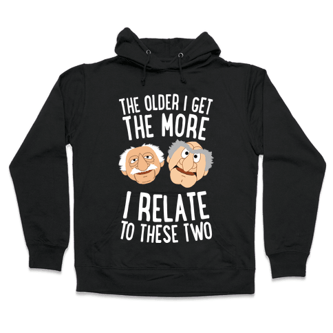 The Older I Get, The More I Relate To These Two Hooded Sweatshirt