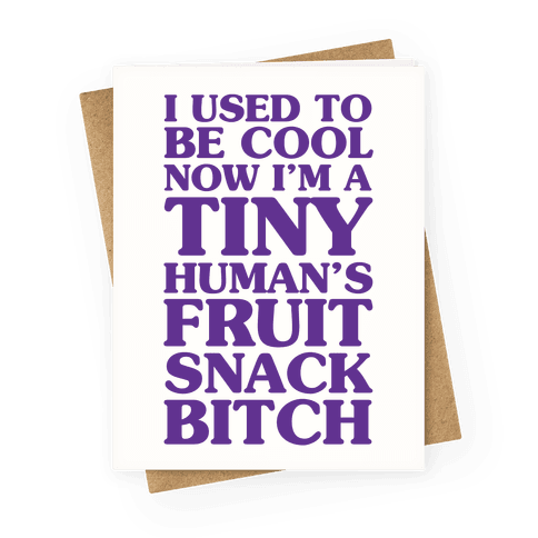 I Used to Be Cool Now I'm a Tiny Human's Fruit Snack Bitch Greeting Card