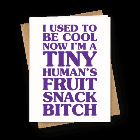 I Used to Be Cool Now I'm a Tiny Human's Fruit Snack Bitch Greeting Card