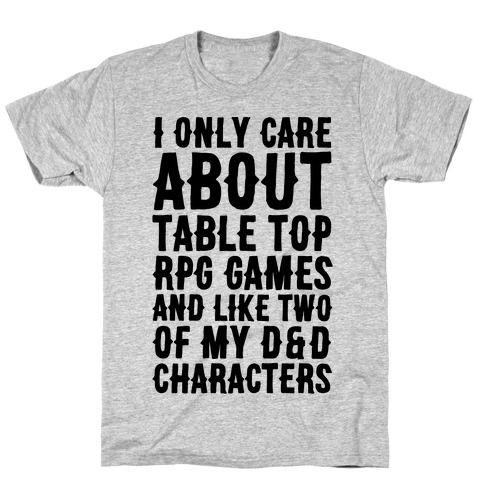 I Only Care About Table Top RPG Games T-Shirt
