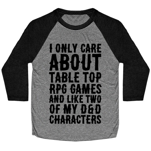 I Only Care About Table Top RPG Games Baseball Tee