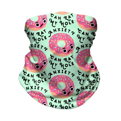 Anxiety Can Eat My Hole Donut Neck Gaiter