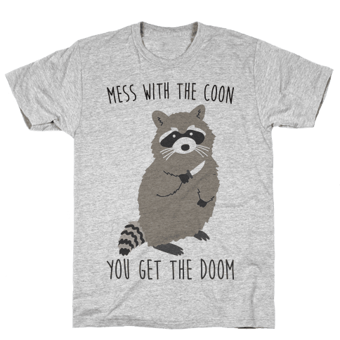 Mess With The Coon You Get The Doom Mens T-Shirt