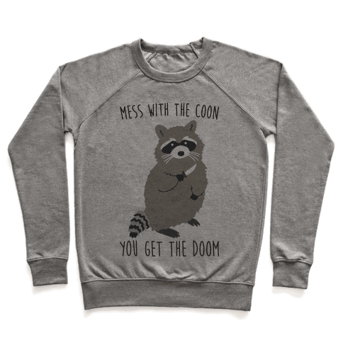 Mess With The Coon You Get The Doom Pullover