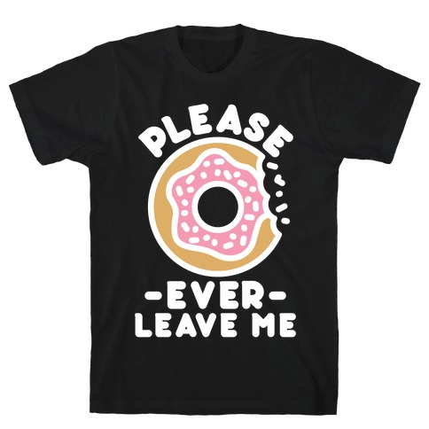 Please Donut Ever Leave Me T-Shirt