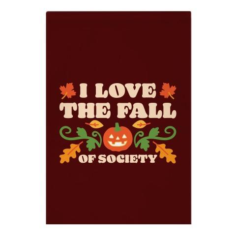 I Love The Fall Of Society Garden Flag
