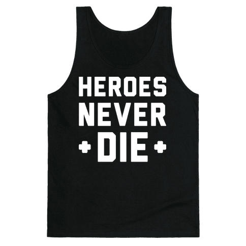 Heroes Never Die (White) Tank Top