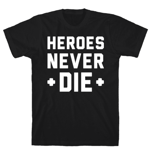 Heroes Never Die (White) Mens T-Shirt