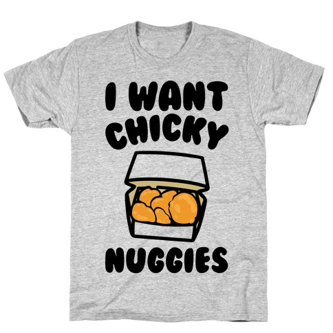 I Want Chicky Nuggies T-Shirt
