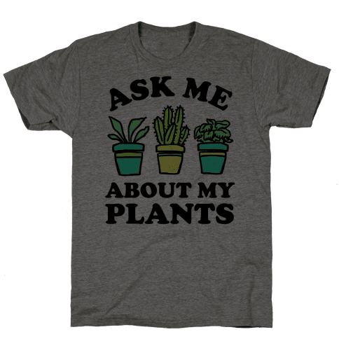 Ask Me About My Plants Mens T-Shirt