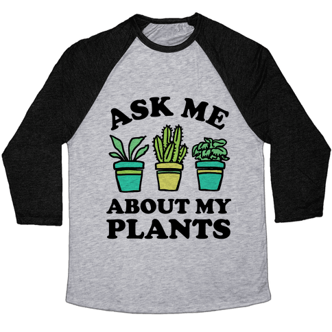 Ask Me About My Plants Baseball Tee