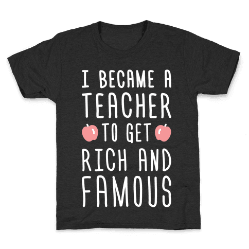I Became A Teacher To Get Rich And Famous (White) Kids T-Shirt