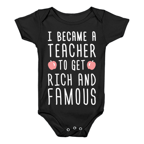 I Became A Teacher To Get Rich And Famous (White) Baby Onesy