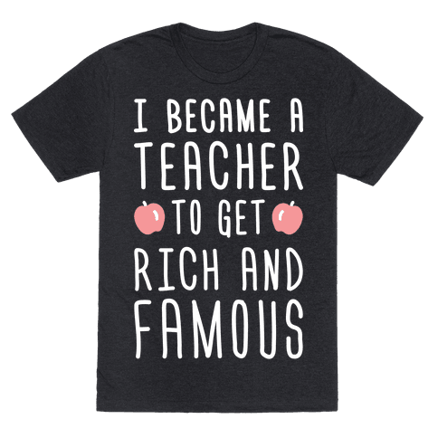 I Became A Teacher To Get Rich And Famous (White)