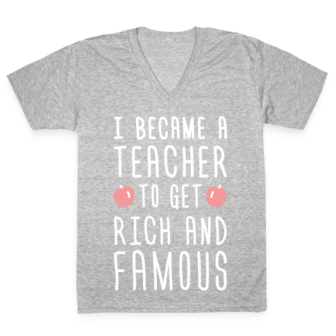 I Became A Teacher To Get Rich And Famous (White) V-Neck Tee Shirt