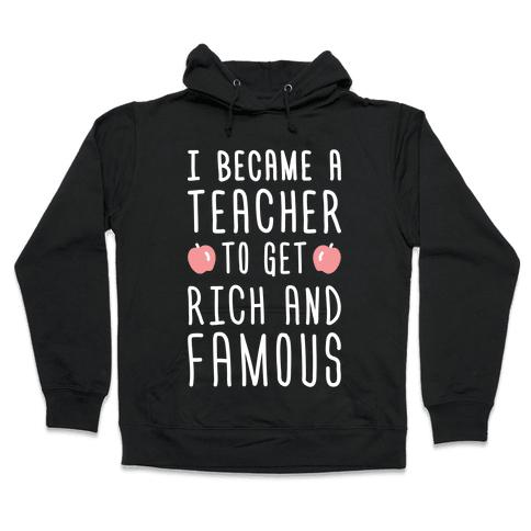 I Became A Teacher To Get Rich And Famous (White) Hooded Sweatshirt