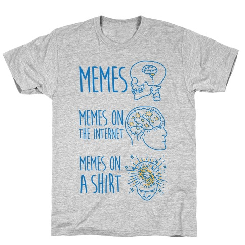Mind Expansion Memes on a Shirt T-Shirt