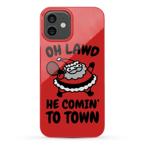 Oh Lawd He Comin' To Town Santa Parody Phone Case