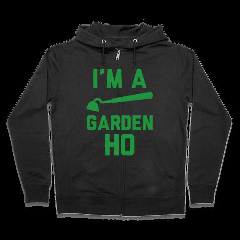 I'm a Garden Ho Zip Hoodie