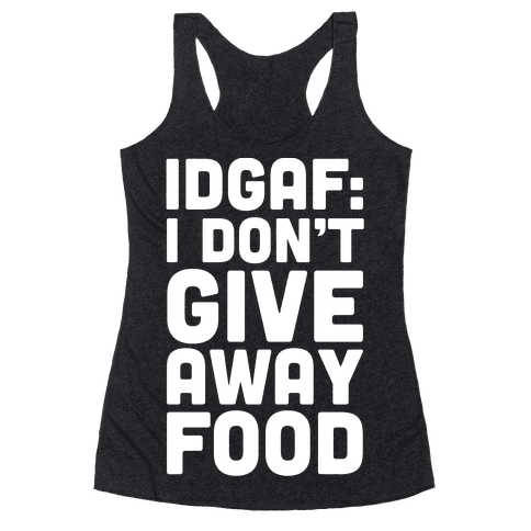 I Don't Give Away Food Racerback Tank Top