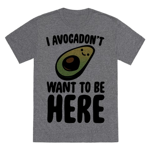 I Avocadon't Want To Be Here  T-Shirt