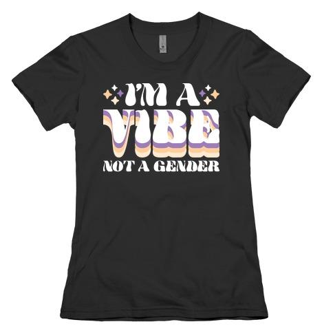 I'm A Vibe Not A Gender Non-Binary Womens T-Shirt