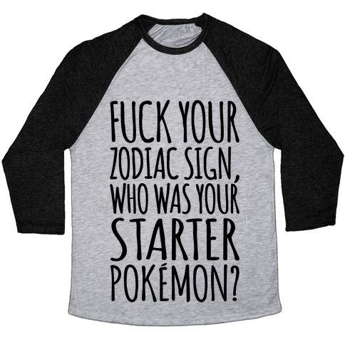 F*** Your Zodiac Sign Who Was Your Starter Pokemon Parody  Baseball Tee