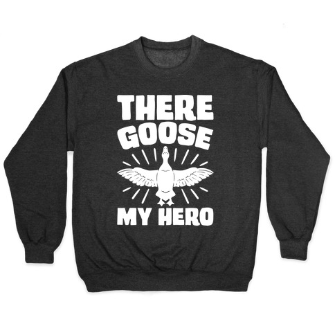 There Goose My Hero Parody Pullover