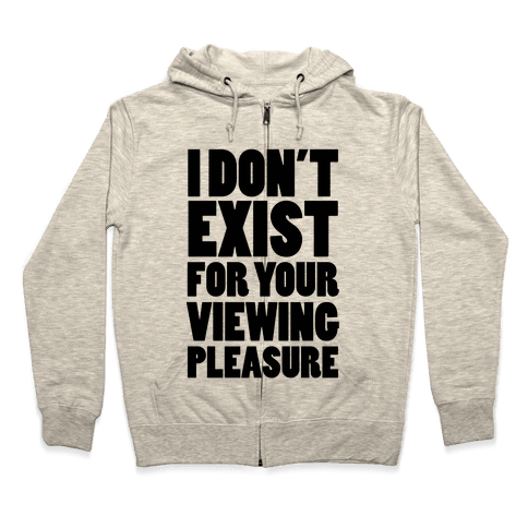 I Don't Exist For Your Viewing Pleasure Zip Hoodie