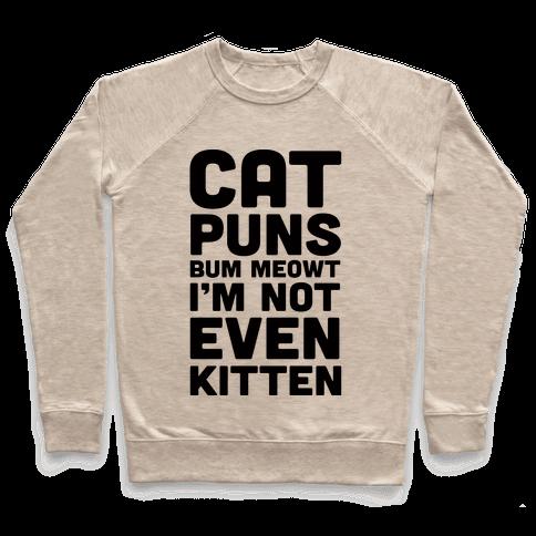 Cat Puns Bum Meowt I'm Not Even Kitten Pullover