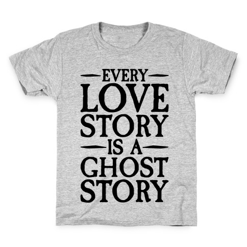 Every Love Story Is A Ghost Story Kids T-Shirt