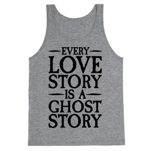 Every Love Story Is A Ghost Story Tank Top