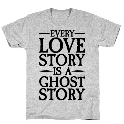 Every Love Story Is A Ghost Story T-Shirt