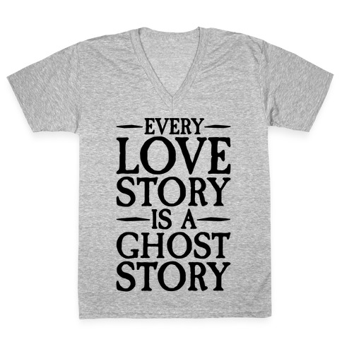 Every Love Story Is A Ghost Story V-Neck Tee Shirt