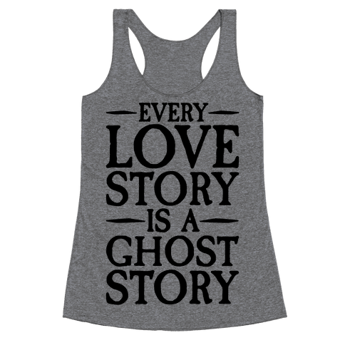 Every Love Story Is A Ghost Story Racerback Tank Top