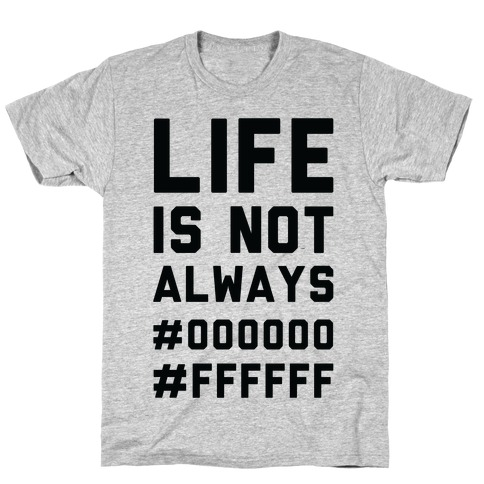 Life is Not Only Black and White Mens T-Shirt