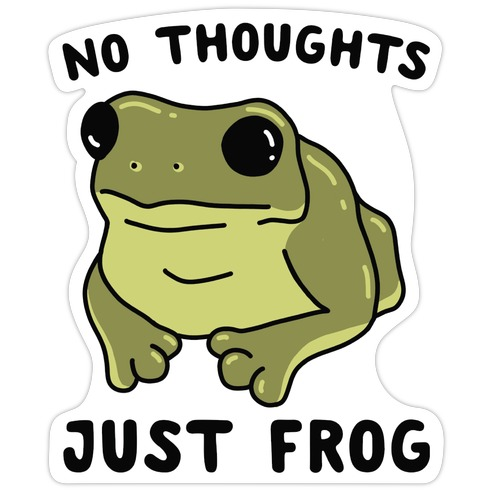 No Thoughts, Just Frog Die Cut Sticker