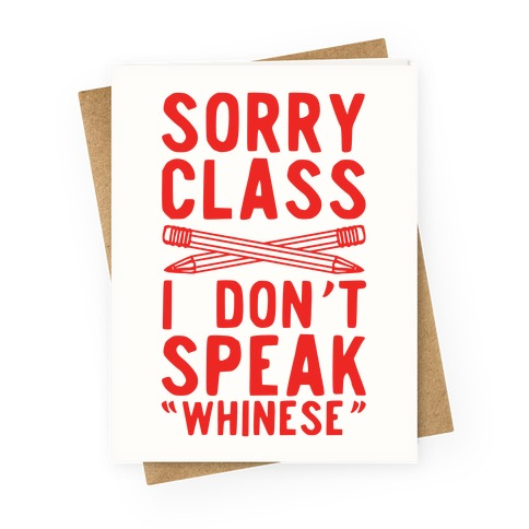 Sorry Class I Don't Speak Whinese Greeting Card