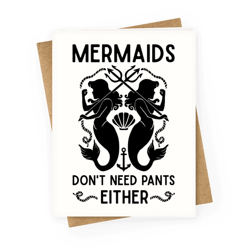 Mermaids don't need pants either Greeting Card