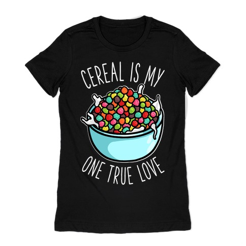 Cereal is My One True Love Womens T-Shirt