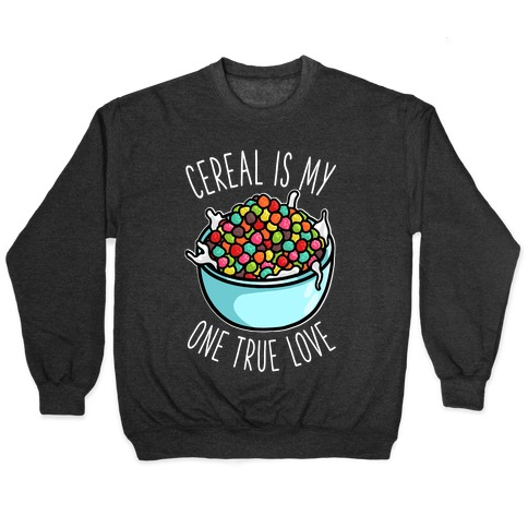 Cereal is My One True Love Pullover