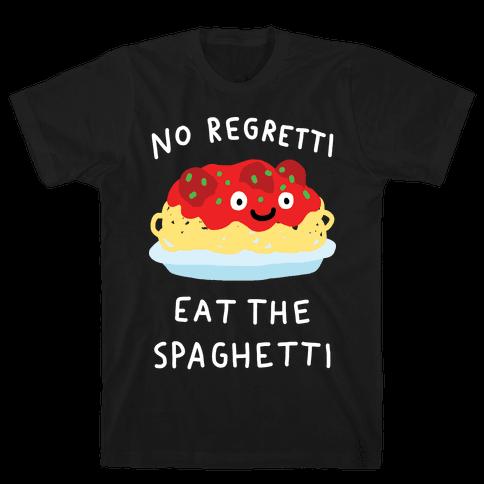 No Regretti Eat The Spaghetti Mens/Unisex T-Shirt